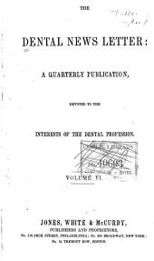 Dental News Letter: A Quarterly Publication Devoted to the Interests of the Dental Profession, Volumes 6-8