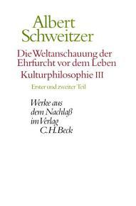 Die Weltanschauung der Ehrfurcht vor dem Leben  Kulturphilosophie III PDF