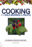Cooking with Wild Berries and Fruits of Indiana, Kentucky and Ohio