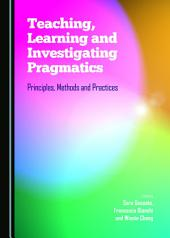 Teaching, Learning and Investigating Pragmatics: Principles, Methods and Practices