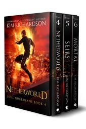 Soul Guardians 3-Book Collection: Netherworld #4, Seirs #5, Mortal #6