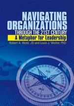 Navigating Organizations Through the 21st Century A Metaphor for Leadership