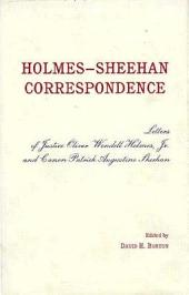 Holmes-Sheehan Correspondence: Letters of Justice Oliver Wendell Holmes, Jr. and Canon Patrick Augustine Sheehan