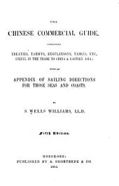 The Chinese Commercial Guide, Containing Treaties, Tariffs, Regulations, Tables, Etc: Useful in the Trade to China & Eastern Asia; with an Appendix of Sailing Directions for Those Seas and Coasts