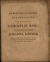 Huwelykszangen, ter bruilofte van den heere Cornelis Rol, en jongkvrouwe Johanna Roemer