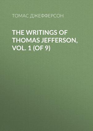 The Writings of Thomas Jefferson, Vol. 1 (of 9)