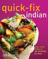 Quick-Fix Indian: Easy, Exotic Dishes in 30 Minutes or Less