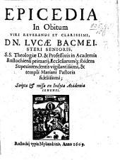 Epicedia in obitum viri reverendi et clarissimi, Dn. Lucæ Bacmeisteri senioris ... Scripta&missa ex inclyta Academia Ienensi