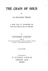 The Chain of Gold, Or In Crannied Rocks: A Boy's Tale of Adventure on the Wild West Coast of Ireland