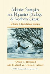 Adaptive Strategies and Population Ecology of Northern Grouse: Volume 1: Population Studies
