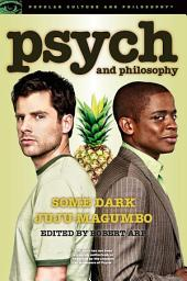 Psych and Philosophy: Some Dark Juju-Magumbo