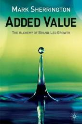 Added Value: The Alchemy of Brand-Led Growth