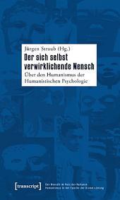 Der sich selbst verwirklichende Mensch: Über den Humanismus der Humanistischen Psychologie