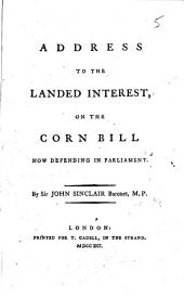 Address to the Landed Interest, on the Corn Bill Now Depending in Parliament: Volume 36, Issue 8