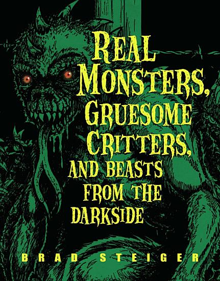 Real Monsters  Gruesome Critters  and Beasts from the Darkside PDF