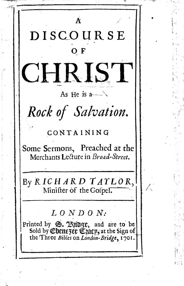 A Discourse of Christ as He is a Rock of Salvation. Containing some sermons, etc