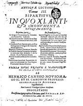 Antiquae Lectiones: accessit Menologium Graecorum .... Bipartitus: In Quo XI. Antiqua Monumenta, Nunquam Edita, Volume 3