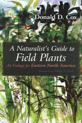 A Naturalist's Guide to Field Plants: An Ecology for Eastern North America