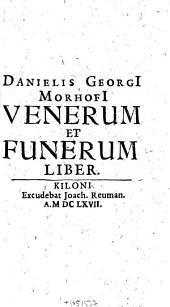 Danielis Georgi Morhofi venerum et funerum liber
