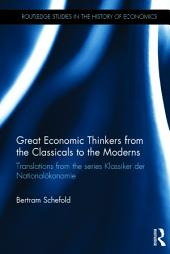 Great Economic Thinkers from the Classicals to the Moderns: Translations from the series Klassiker der Nationalökonomie