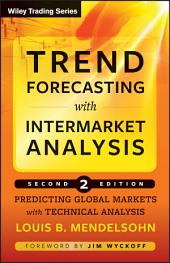 Trend Forecasting with Intermarket Analysis: Predicting Global Markets with Technical Analysis, Edition 2