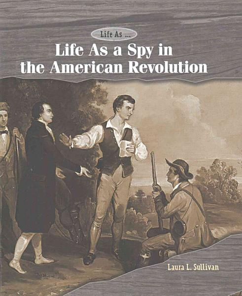 Download Life As a Spy in the American Revolution Book