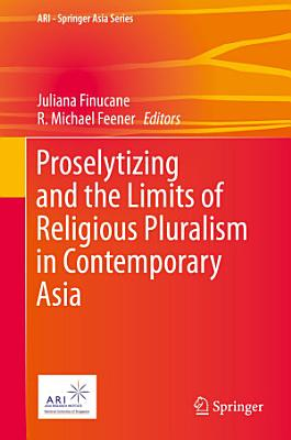 Proselytizing and the Limits of Religious Pluralism in Contemporary Asia PDF