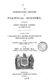 An introductory lecture on political economy. To which is added a syllabus of a course of lectures on the wages of labor