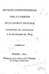 Decreto constitucional para la libertad de la América Mexicana: sancionado en Apatzingán á 22 de octubre de 1814