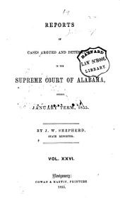 Reports of Cases Argued and Determined in the Supreme Court of Alabama: Volume 26