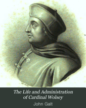 The life and administration of cardinal Wolsey