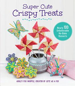 Super Cute Crispy Treats Book
