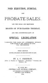 Void Execution, Judicial and Probate Sales: And the Legal and Equitable Rights of Purchasers Thereat, and the Constitutionality of Special Legislation Validating Void Sales and Authorizing Involuntary Sales in the Absence of Judicial Proceedings