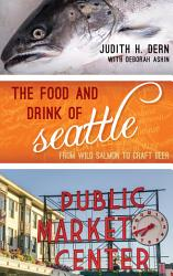 The Food And Drink Of Seattle Book PDF