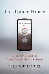 The Upper House: A Journey behind the Closed Doors of the U.S. Senate