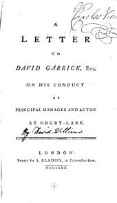 A Letter to David Garrick, Esq. on His Conduct as Principal Manager and Actor at Drury-Lane: Volume 9