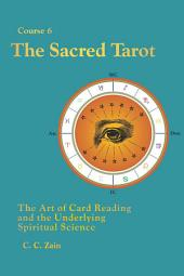 CS06 The Sacred Tarot: The Art of Card Reading and the Underlying Spiritual Science