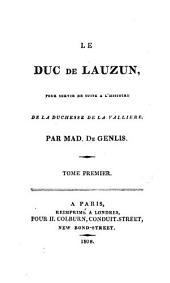 Le duc de Lauzun: pour servir de suite à l'histoire de la duchesse de La Vallière, Volume1