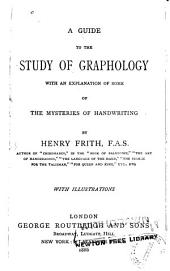 Guide to the Study of Graphology: With an Explanation of Some of the Mysteries of Handwriting