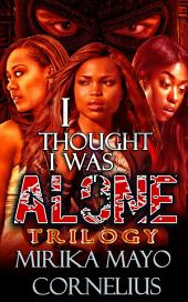 I Thought I Was Alone Trilogy