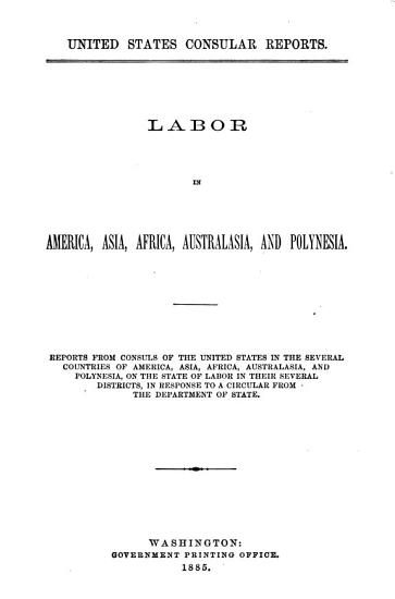 Labor in Europe  America  Asia  Afric   Australasia  and Polynesia  reports from consuls PDF