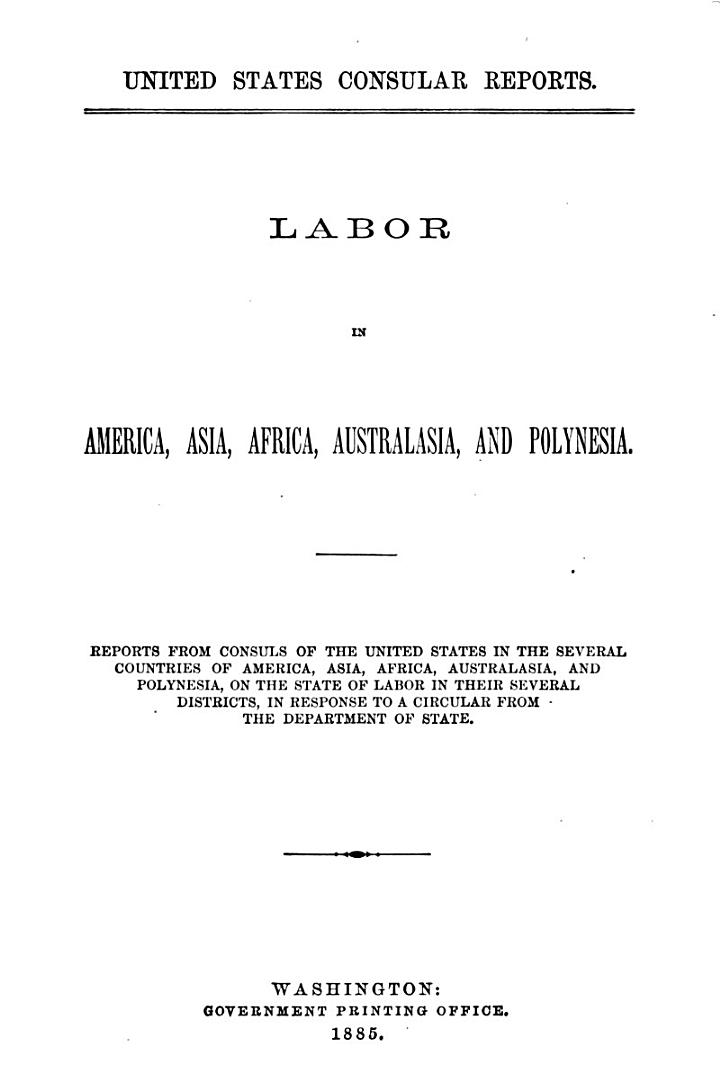 Labor in Europe (America, Asia, Africá Australasia, and Polynesia) reports from consuls