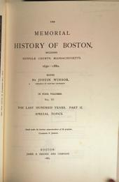 The Memorial History of Boston: Including Suffolk County, Massachusetts, 1630-1880, Volume 4