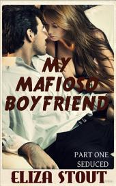 Seduced: My Mafioso Boyfriend, Part 1