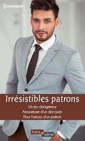 Irrésistibles patrons: Un jeu dangereux - Amoureuse d'un don Juan - Pour l'amour d'un patron