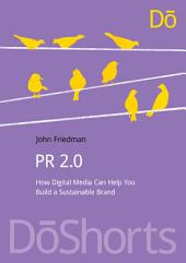 PR 2.0: How Digital Media Can Help You Build a Sustainable Brand