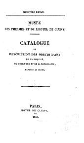 Catalogue et description des objets d'art de l'antiquité, du moyen age et de la renaissance exposes au musée