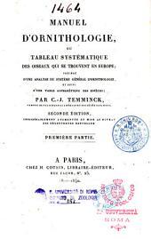 Manuel d'ornithologie, ou Tableau systématique des oiseaux qui se trouvent en Europe; précédé d'une analyse du système général d'ornithologie, ... par C. J. Temminck, ... Première [-quatrième] partie]: 1