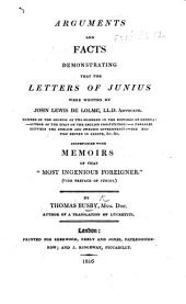 "Arguments and Facts demonstrating that the Letters of Junius were written by John Lewis De Lolme ... accompanied with memoirs of that ""most ingenious foreigner,"" etc. [With facsimiles.]"