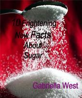 10 Frightening New Facts About Sugar